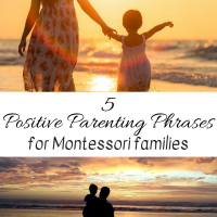 5 Positive Parenting Phrases for Montessori Families